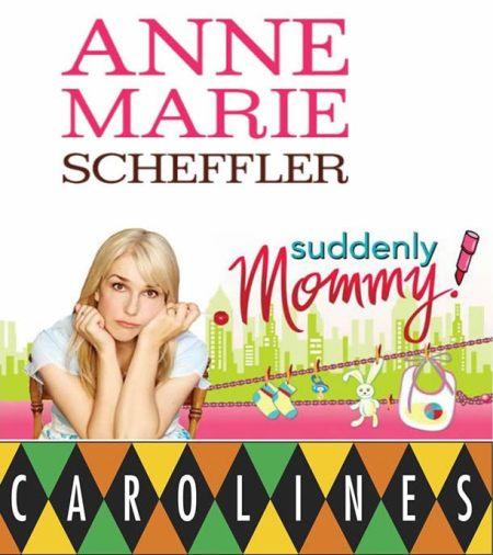 Anne Marie Scheffler:  Suddenly Mommy