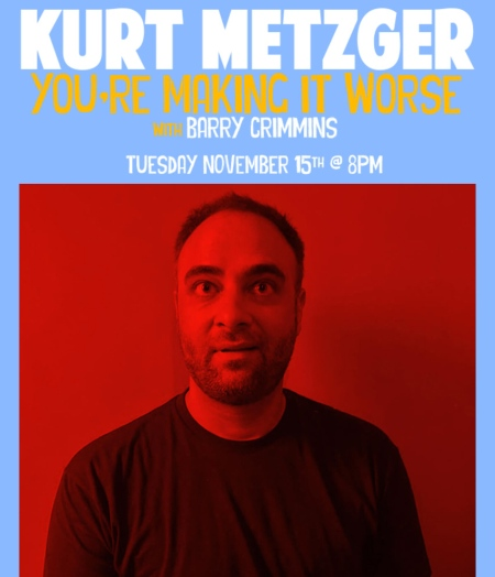 Kurt Metzger: You're Making It Worse