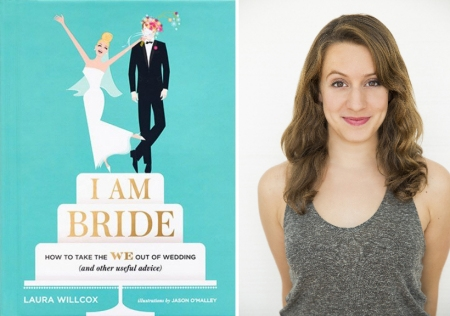 """I Am Bride: How To Take the 'We' Out of Wedding, and Other Useful Advice"" by Laura Willcox"