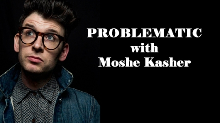 """Moshe Kasher: """"Problematic"""""""
