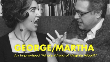 "George/Martha: An Improvised ""Who's Afraid of Virginia Woolf?"""