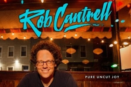 "Rob Cantrell: ""Pure Uncut Joy"""
