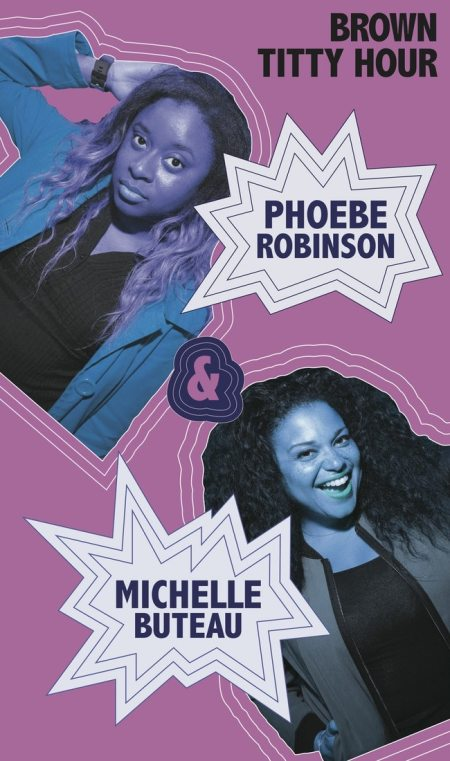 "Phoebe Robinson & Michelle Buteau: ""Brown Titty Hour"""