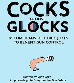 Cocks Against Glocks: 50 Comedians Tell Dick Jokes To Benefit Gun Control