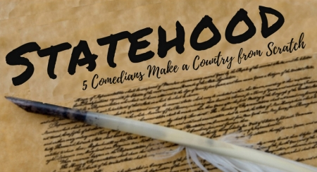 Statehood: Five Comedians Make a Country from Scratch