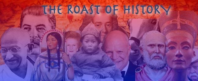 The Roast of History