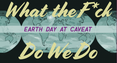 What the Fuck Do We Do: Earth Day at Caveat