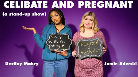 "Destiny Mabry & Jamie Aderski: ""Celibate and Pregnant"""