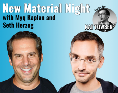 New Material Night with Seth Herzog & Myq Kaplan, hosted by Nat Towsen