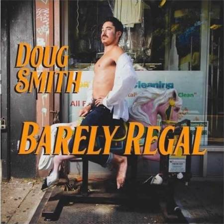 "Doug Smith: ""Barely Regal"""