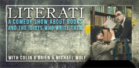 "Colin O'Brien & Michael Wolf: ""Literati: A Comedy Show About Books and the Idiots Who Write Them"""